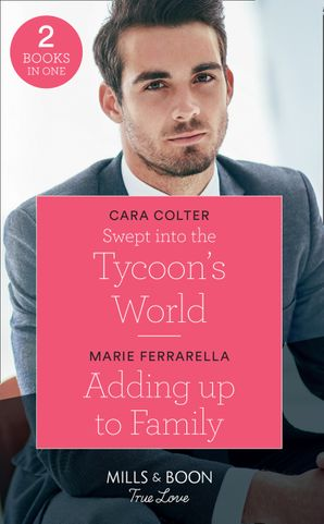 Swept Into The Tycoon's World: Swept into the Tycoon's World / Adding up to Family (Mills & Boon True Love) Paperback  by Cara Colter