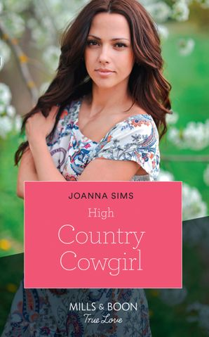 High Country Cowgirl (Mills & Boon True Love) (The Brands of Montana, Book 8) Paperback  by Joanna Sims