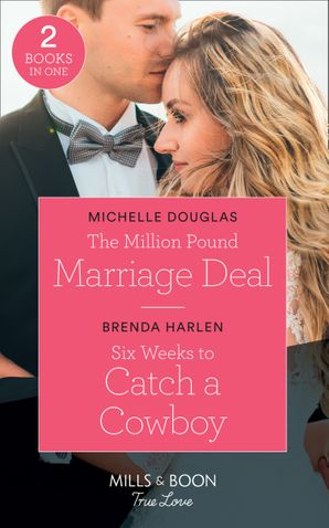 the-million-pound-marriage-deal-the-million-pound-marriage-deal-six-weeks-to-catch-a-cowboy-match-made-in-haven-mills-and-boon-true-love