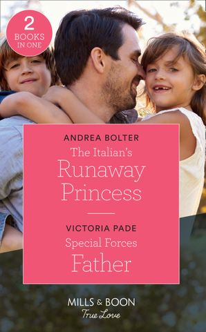 The Italian's Runaway Princess: The Italian's Runaway Princess / Special Forces Father (Mills & Boon True Love)