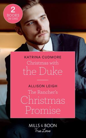 Christmas With The Duke: Christmas with the Duke / The Rancher's Christmas Promise (Return to the Double C) (Mills & Boon True Love) Paperback  by Katrina Cudmore