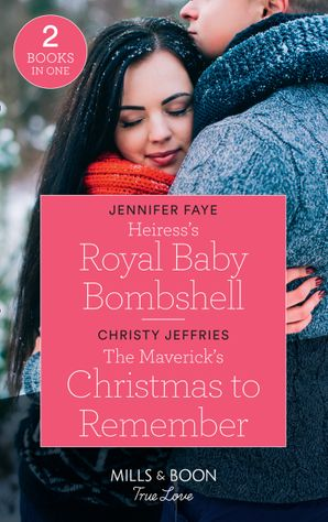 Heiress's Royal Baby Bombshell: Heiress's Royal Baby Bombshell (The Cattaneos' Christmas Miracles) / The Maverick's Christmas to Remember (Montana Mavericks: The Lonelyhearts Ranch) (Mills & Boon True Love) (The Cattaneos' Christmas Miracles)
