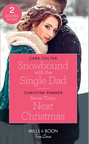 Snowbound With The Single Dad: Snowbound with the Single Dad / Same Time, Next Christmas (The Bravos of Valentine Bay) (Mills & Boon True Love) Paperback  by Cara Colter