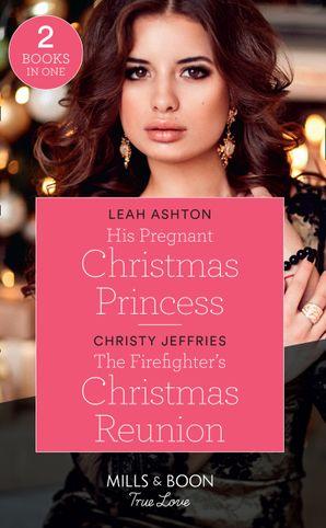 His Pregnant Christmas Princess: His Pregnant Christmas Princess / The Firefighter's Christmas Reunion (Mills & Boon True Love)