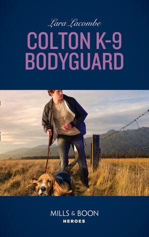 Colton K-9 Bodyguard Paperback  by Lara Lacombe
