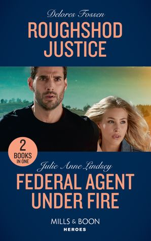 Roughshod Justice: Roughshod Justice (Blue River Ranch, Book 4) / Federal Agent Under Fire (Protectors of Cade County, Book 1) (Mills & Boon Heroes) Paperback  by Delores Fossen