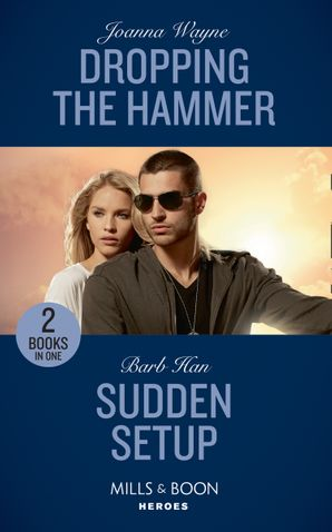 Dropping The Hammer: Dropping the Hammer (The Kavanaughs, Book 4) / Sudden Setup (Crisis: Cattle Barge, Book 1) (Mills & Boon Heroes) Paperback  by Joanna Wayne