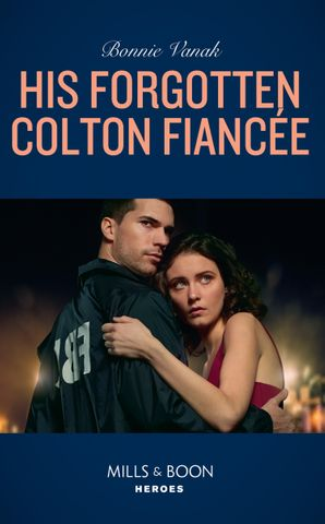 His Forgotten Colton Fiancée (Mills & Boon Heroes)