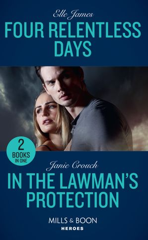Four Relentless Days: Four Relentless Days (Mission: Six) / In the Lawman's Protection (Omega Sector: Under Siege) (Mills & Boon Heroes) Paperback  by Elle James