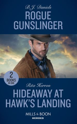 Rogue Gunslinger: Rogue Gunslinger (Whitehorse, Montana: The Clementine Sisters) / Hideaway at Hawk's Landing (Mills & Boon Heroes) Paperback  by B.J. Daniels