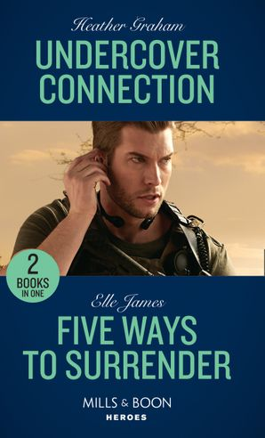 Undercover Connection: Undercover Connection / Five Ways to Surrender (Mission: Six) (Mills & Boon Heroes)