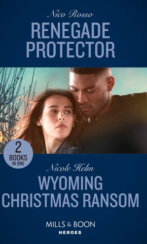 Renegade Protector: Renegade Protector / Wyoming Christmas Ransom (Carsons & Delaneys) (Mills & Boon Heroes) Paperback  by Nico Rosso