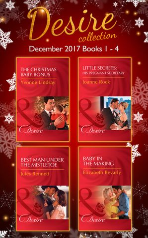 Desire Collection: December Books 1 – 4: The Christmas Baby Bonus (Billionaires and Babies) / Little Secrets: His Pregnant Secretary (Little Secrets) / Best Man Under the Mistletoe (Texas Cattleman's Club: Blackmail) / Baby in the Making (Accidental Heirs Paperback  by Yvonne Lindsay