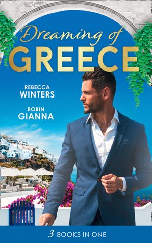 Dreaming Of… Greece: The Millionaire's True Worth / A Wedding for the Greek Tycoon / Her Greek Doctor's Proposal Paperback  by Rebecca Winters