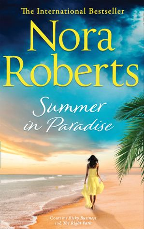 Summer In Paradise: Risky Business / The Right Path by Nora Roberts