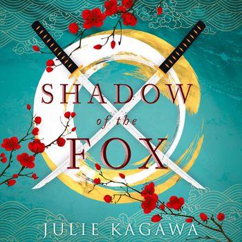 Shadow Of The Fox (Shadow of the Fox, Book 1) - Julie Kagawa, Read by Joy Osmanski, Brian Nishii and Emily Woo Zeller