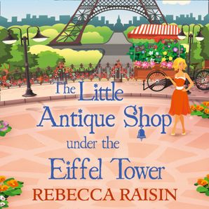 The Little Antique Shop Under The Eiffel Tower (The Little Paris Collection, Book 2)  Unabridged edition by Rebecca Raisin