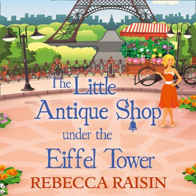 The Little Antique Shop Under The Eiffel Tower (The Little Paris Collection, Book 2) - Rebecca Raisin, Read by Sally Scott