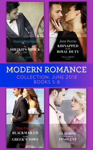 Modern Romance Collection: June 2018 Books 5 - 8: The Sheikh's Shock Child (One Night With Consequences) / Kidnapped for His Royal Duty / Blackmailed by the Greek's Vows / Claiming His Pregnant Innocent (Mills & Boon Collections) Paperback  by