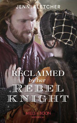 Reclaimed By Her Rebel Knight Paperback  by Jenni Fletcher