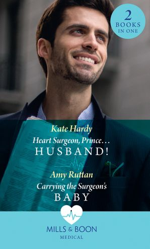 Heart Surgeon, Prince...Husband!: Heart Surgeon, Prince...Husband! / Carrying the Surgeon's Baby Paperback  by Kate Hardy
