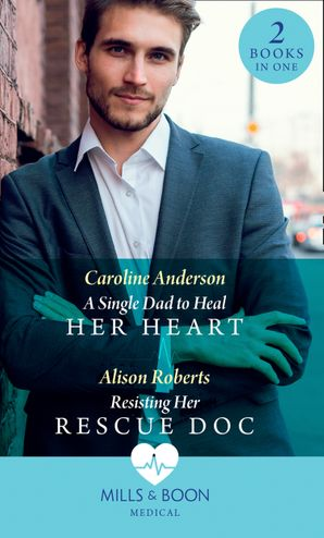 A Single Dad To Heal Her Heart: A Single Dad to Heal Her Heart (Yoxburgh Park Hospital) / Resisting Her Rescue Doc (Rescue Docs) Paperback  by Caroline Anderson