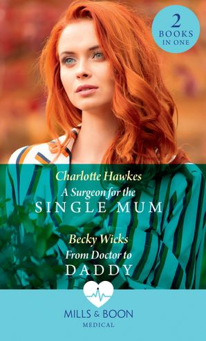 A Surgeon For The Single Mum: A Surgeon for the Single Mum / From Doctor to Daddy Paperback  by Charlotte Hawkes