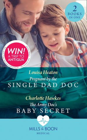 Pregnant By The Single Dad Doc: Pregnant by the Single Dad Doc / The Army Doc's Baby Secret Paperback  by Louisa Heaton