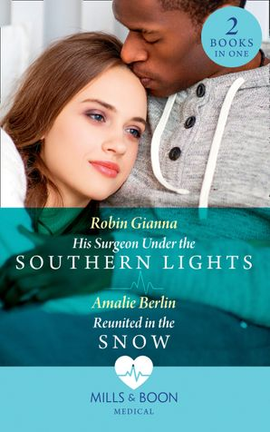 His Surgeon Under The Southern Lights / Reunited In The Snow: His Surgeon Under the Southern Lights (Doctors Under the Stars) / Reunited in the Snow (Doctors Under the Stars) Paperback  by Robin Gianna