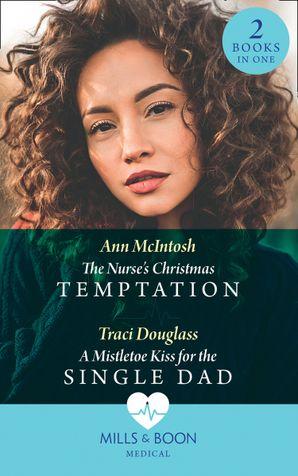 The Nurse's Christmas Temptation / A Mistletoe Kiss For The Single Dad: The Nurse's Christmas Temptation / A Mistletoe Kiss for the Single Dad Paperback  by Ann McIntosh