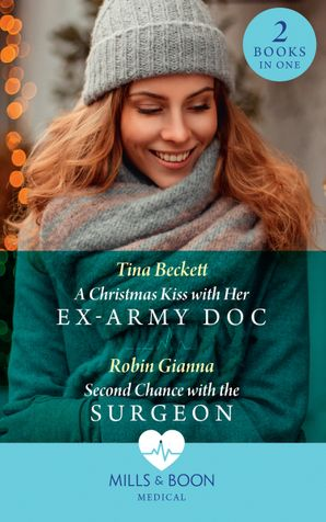 A Christmas Kiss With Her Ex-Army Doc / Second Chance With The Surgeon: A Christmas Kiss with Her Ex-Army Doc / Second Chance with the Surgeon Paperback  by Tina Beckett