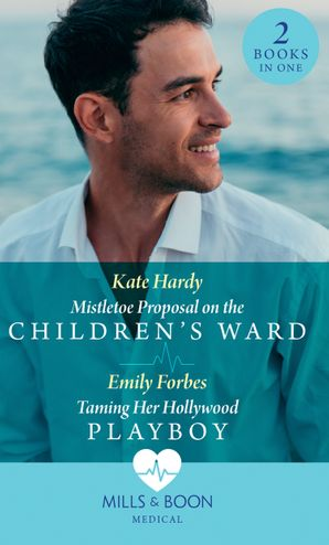 Mistletoe Proposal On The Children's Ward / Taming Her Hollywood Playboy: Mistletoe Proposal on the Children's Ward / Taming Her Hollywood Playboy Paperback  by Kate Hardy