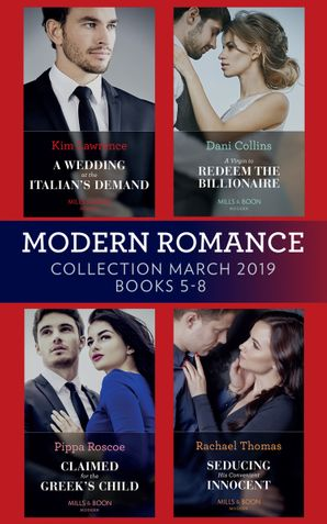 Modern Romance March 2019 Books 5-8: A Wedding at the Italian's Demand / Claimed for the Greek's Child / A Virgin to Redeem the Billionaire / Seducing His Convenient Innocent (Mills & Boon Collections) Paperback  by Kim Lawrence