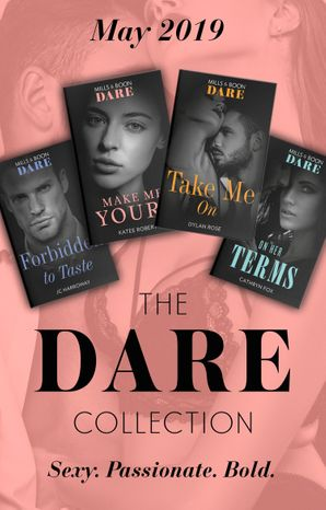 The Dare Collection May 2019: Forbidden to Taste (Billionaire Bachelors) / On Her Terms / Make Me Yours / Take Me On (Mills & Boon Collections) Paperback  by JC Harroway