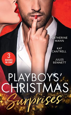 Playboy's Christmas Surprises: A Christmas Baby Surprise / Triplets Under the Tree / Holiday Baby Scandal