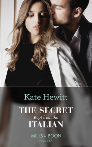 The Secret Kept From The Italian (One Night With Consequences, Book 49) Paperback  by Kate Hewitt