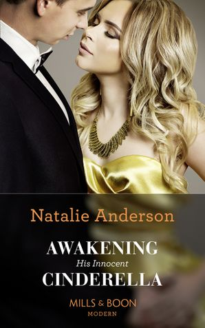 Awakening His Innocent Cinderella (One Night With Consequences, Book 49) Paperback  by Natalie Anderson