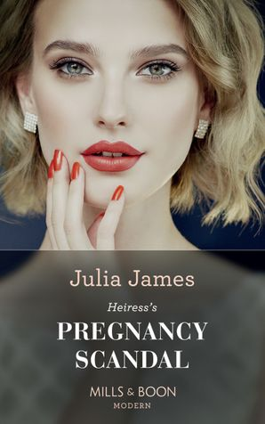 Heiress's Pregnancy Scandal (One Night With Consequences, Book 51) Paperback  by Julia James