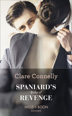 Spaniard's Baby Of Revenge Paperback  by Clare Connelly