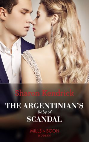 The Argentinian's Baby Of Scandal (One Night With Consequences, Book 56) Paperback  by Sharon Kendrick