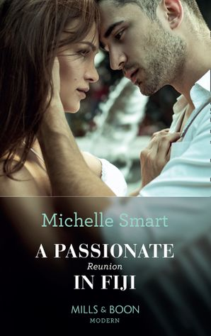 A Passionate Reunion In Fiji (Passion in Paradise, Book 6) Paperback  by Michelle Smart
