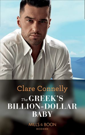 The Greek's Billion-Dollar Baby (Crazy Rich Greek Weddings, Book 1) Paperback  by Clare Connelly