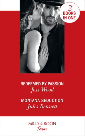 Redeemed By Passion: Redeemed by Passion (Dynasties: Secrets of the A-List) / Montana Seduction (Two Brothers) Paperback  by Joss Wood