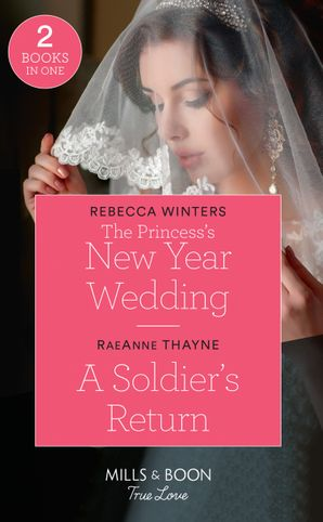 The Princess's New Year Wedding: The Princess's New Year Wedding / A Soldier's Return (Mills & Boon True Love) Paperback  by Rebecca Winters