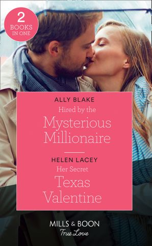 Hired By The Mysterious Millionaire: Hired by the Mysterious Millionaire / Her Secret Texas Valentine (The Fortunes of Texas: The Lost Fortunes) (Mills & Boon True Love) Paperback  by Ally Blake