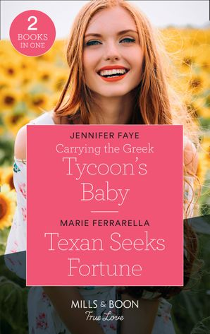Carrying The Greek Tycoon's Baby: Carrying the Greek Tycoon's Baby / Texan Seeks Fortune (The Fortunes of Texas: The Lost Fortunes) (Mills & Boon True Love) Paperback  by Jennifer Faye