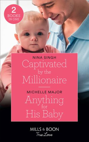 Captivated By The Millionaire: Captivated by the Millionaire / Anything for His Baby (Crimson, Colorado) (Mills & Boon True Love) Paperback  by