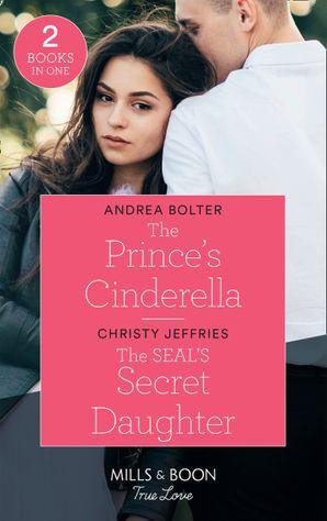 The Prince's Cinderella: The Prince's Cinderella / The SEAL'S Secret Daughter (American Heroes) (Mills & Boon True Love)