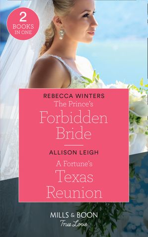 The Prince's Forbidden Bride: The Prince's Forbidden Bride / A Fortune's Texas Reunion (The Fortunes of Texas: The Lost Fortunes) (Mills & Boon True Love) Paperback  by Rebecca Winters