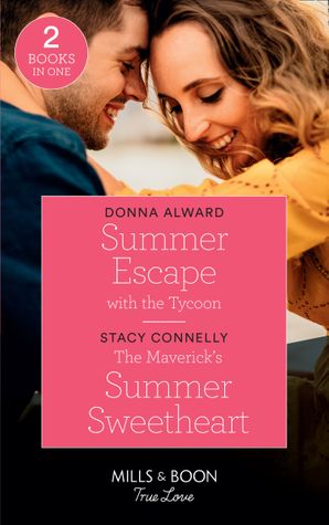 Summer Escape With The Tycoon: Summer Escape with the Tycoon (Destination Brides) / The Maverick's Summer Sweetheart (Montana Mavericks) (Mills & Boon True Love) (Destination Brides)